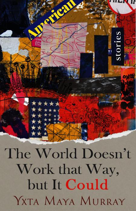The World Doesn't Work That Way - Yxta Maya MurRay