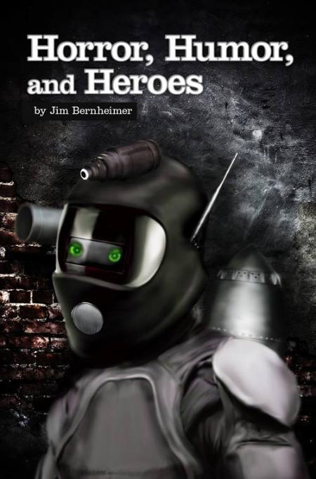 Horror, Humor, And Heroes by Jim Bernheimer