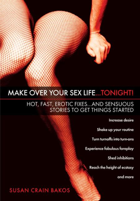 Make Over Your Sex Life   Tonight! - Hot, Fast, Erotic Fixes   And Sensuous Storie...