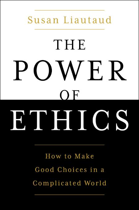 The Power Of Ethics How To Make Good Choices In A Complicated World