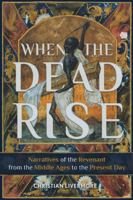 When the Dead Rise Narratives of the Revenant, from the Middle Ages to the Present...