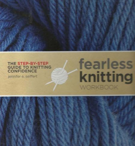 Fearless Knitting Workbook The Step By Step Guide To Knitting Confidence