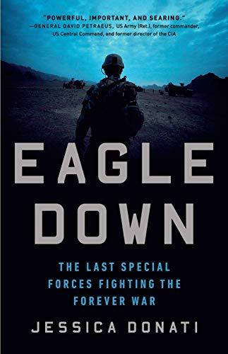 Eagle Down  The Last Special Forces Fighting the Forever War by Jessica Donati