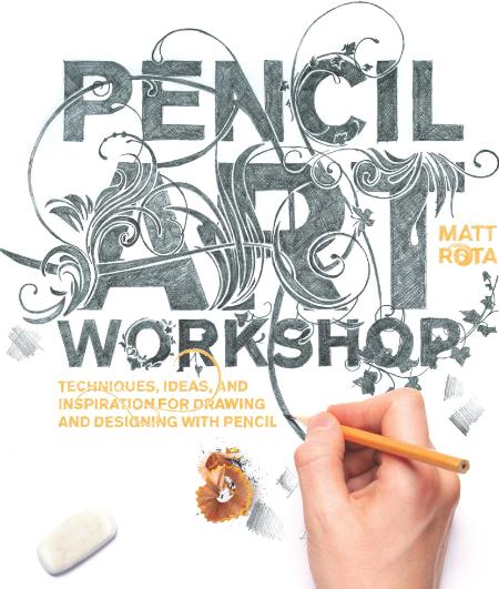Pencil Art Workshop Techniques Ideas And Inspiration For Drawing And Designing Wit...