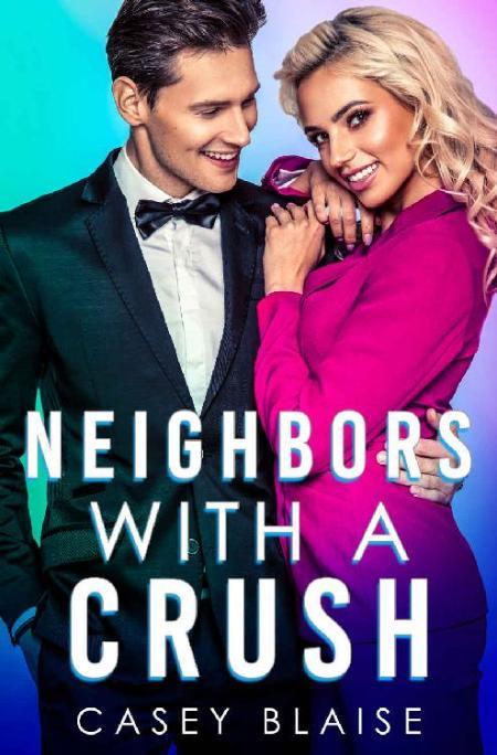 Neighbors with a Crush  A Next - Casey Blaise