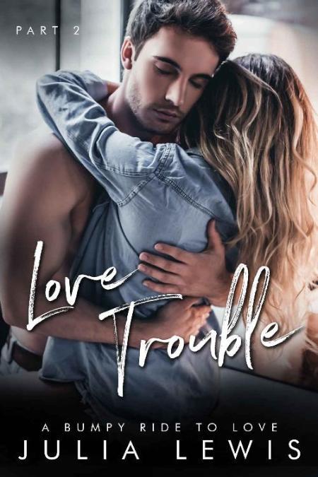 Love Trouble (A Bumpy Ride To L - Julia Lewis