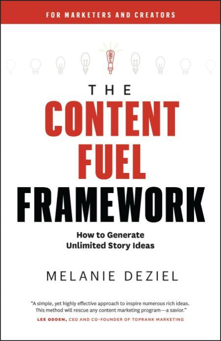 The Content Fuel FrameWork  How - Melanie Deziel