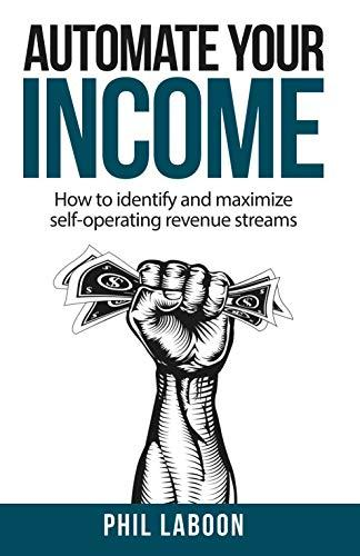 Automate Your Income  How to Identify and Maximize Self-Operating Revenue Streams ...