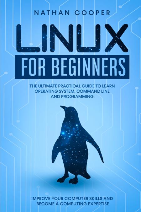 Linux For Beginners The Ultimate Practical Guide To Operating System Command Line ...
