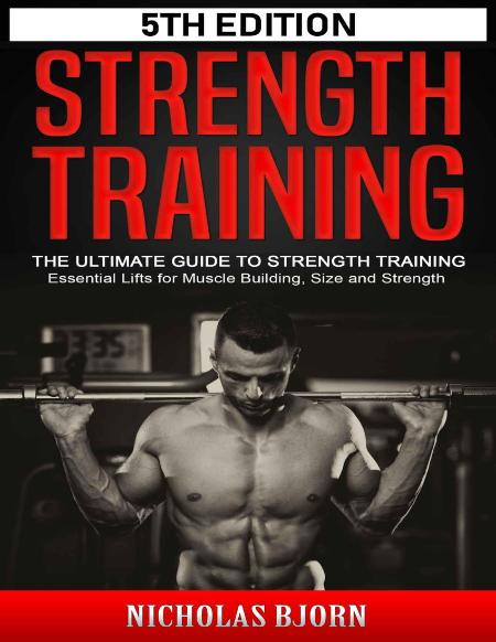 Strength Training The Ultimate Guide to Strength Training - Essential Lifts for Mu...
