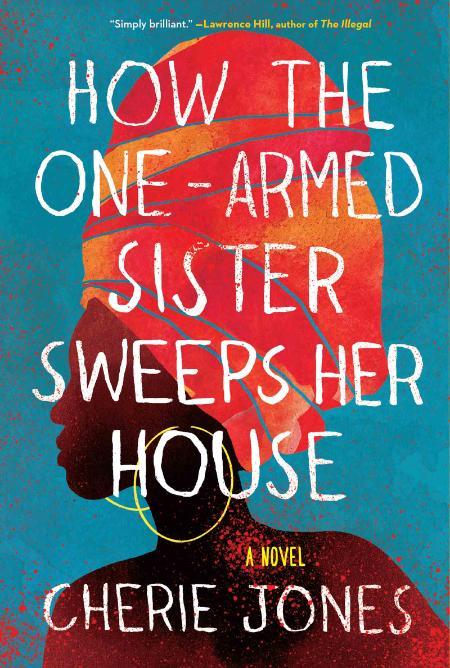How the One-Armed Sister Sweeps - Cherie Jones