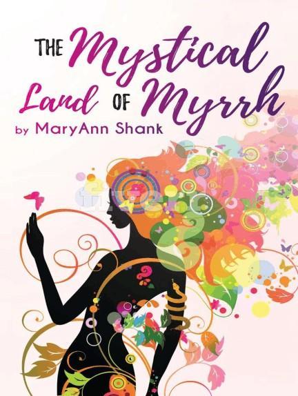 The Mystical Land of Myrrh by MaryAnn Shank