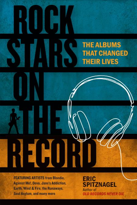 Rock Stars on the Record  The Albums That Changed Their Lives by Eric Spitznagel