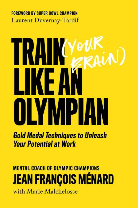 Train (Your Brain) Like an Olympian by Jean François Ménard