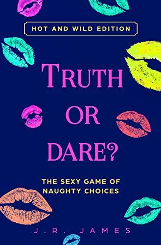 Truth or Dare The Sexy Game of Naughty Choices Hot and Wild Edition (Hot and Sexy ...