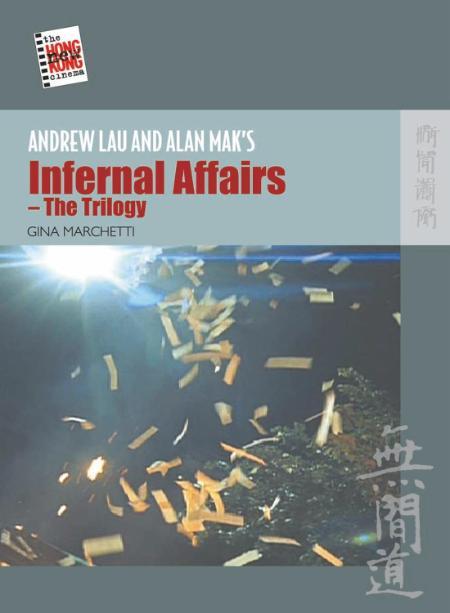 Andrew Lau And Alan Maks Infernal Affairs The Trilogy New Hong Kong Cinema