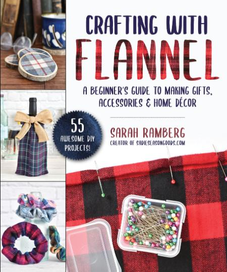 Crafting with Flannel - A Beginner's Guide to Making Gifts, Accessories & Home Decor
