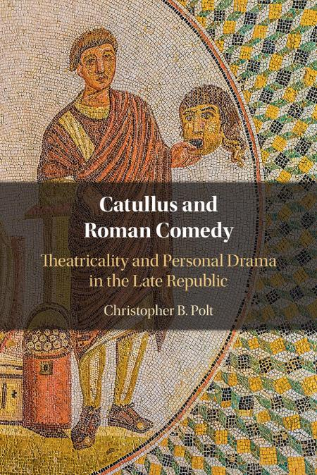 Catullus and Roman Comedy - Theatricality and Personal Drama in the Late Republic